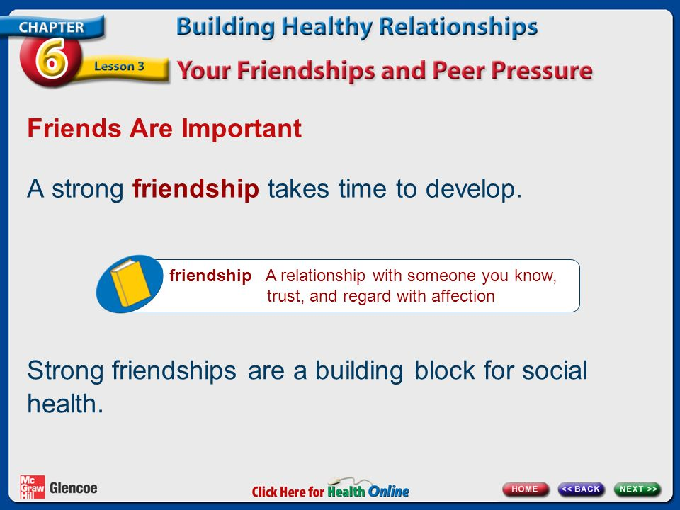 A strong friendship takes time to develop.
