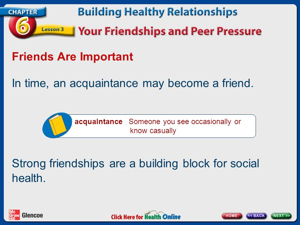 In time, an acquaintance may become a friend.