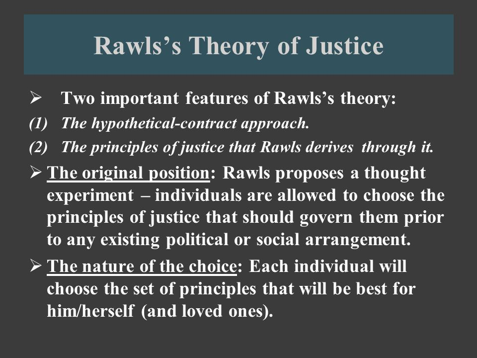 theory of justice 80 chapter iv rawls's theory of justice: a summary like most systematic philosophers, john rawls insists that the parts of his theory can be properly.