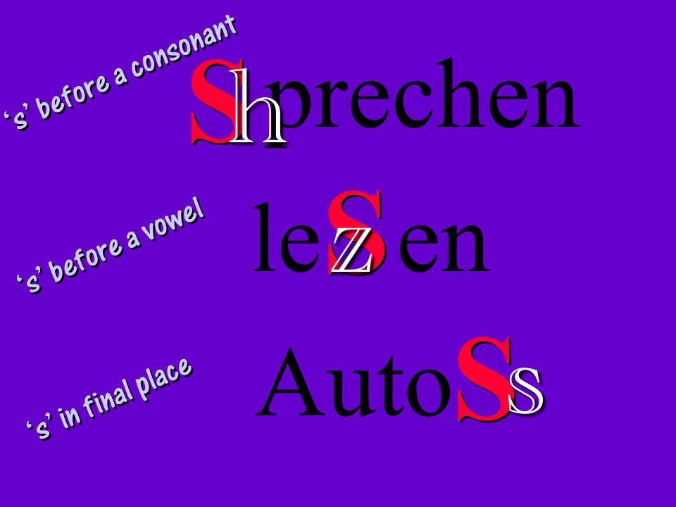 S S S h z s prechen le en Auto 's' before a consonant