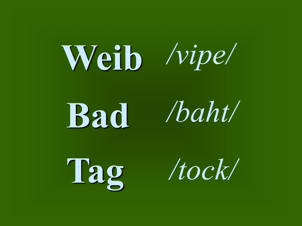 Weib /vipe/ Bad /baht/ Tag /tock/