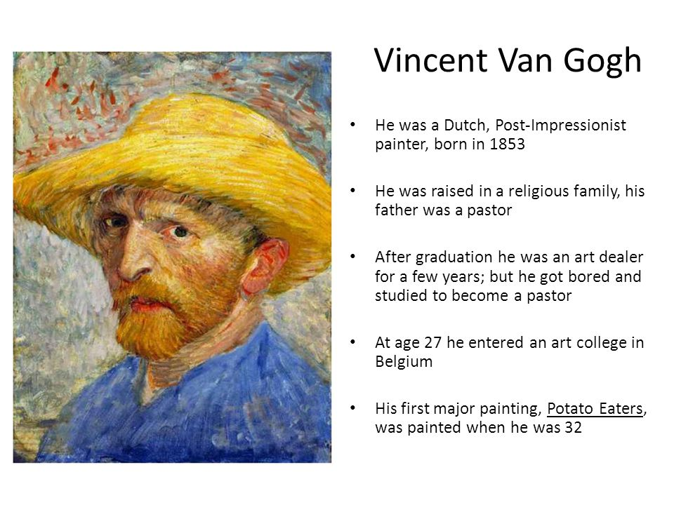 a biography of vincent van gogh a famous painter 2018-6-11 what was vincent van gogh famous for a:  vincent van gogh may be the most famous dutch painter  history of vincent van gogh vincent van gogh biography.
