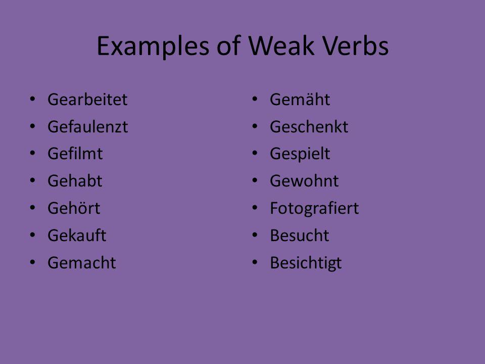 Examples of Weak Verbs Gearbeitet Gefaulenzt Gefilmt Gehabt Gehört