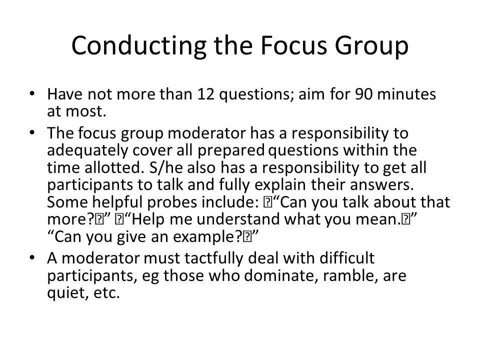 focus group example If you are looking to get more feedback from your focus group, then these sample questions may offer a way to liven up the discussion included is a selection of multiple choice and follow-up questions to find out what your group members are really thinking.