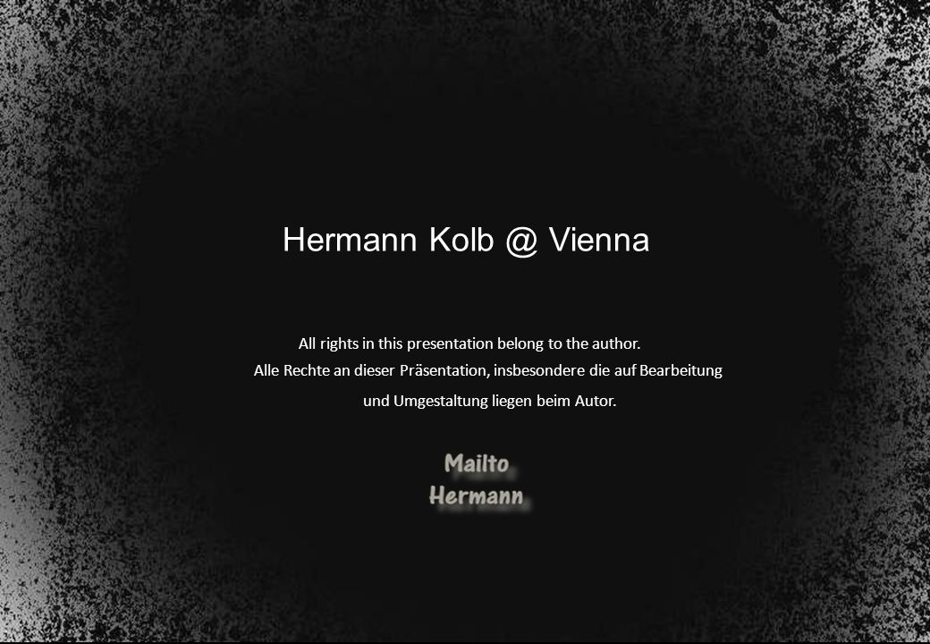Hermann Kolb @ Vienna All rights in this presentation belong to the author. Alle Rechte an dieser Präsentation, insbesondere die auf Bearbeitung.