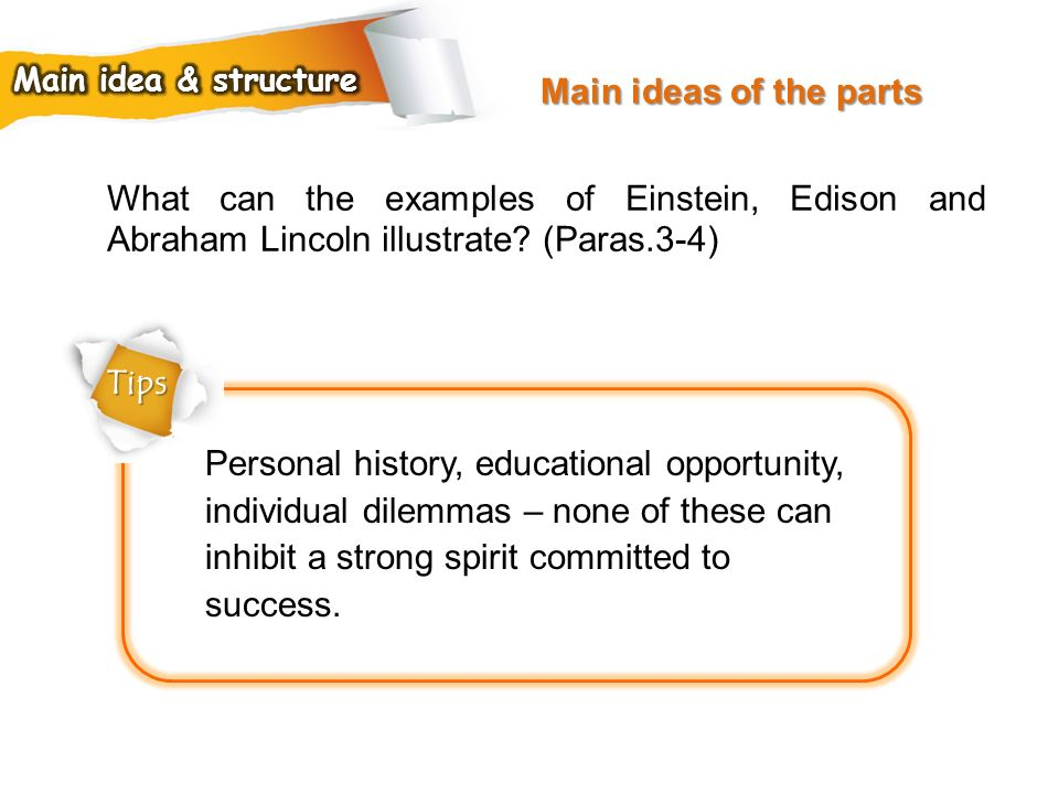 Main ideas of the parts Main idea & structure. What can the examples of Einstein, Edison and Abraham Lincoln illustrate (Paras.3-4)