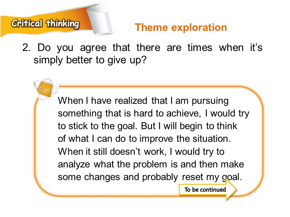 Critical thinking Theme exploration. 2. Do you agree that there are times when it's simply better to give up
