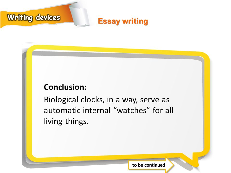 Writing devices Essay writing. Conclusion: Biological clocks, in a way, serve as automatic internal watches for all living things.