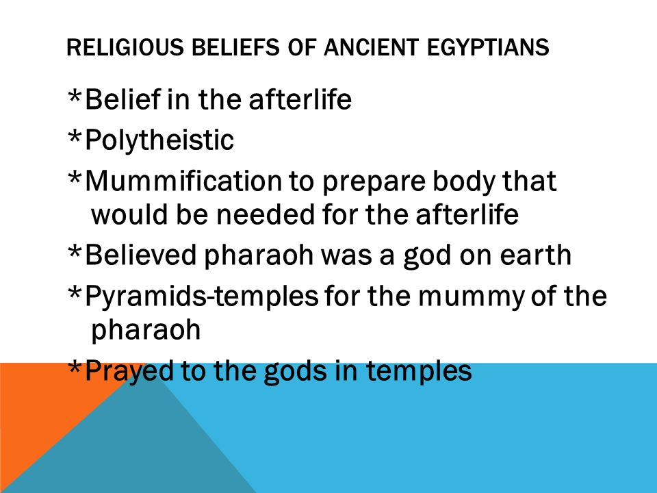 ancient egyptian religious beliefs and the afterlife In tribute to their religious beliefs, pharaohs and gods,  as taylor states in death and the afterlife in ancient egypt,.