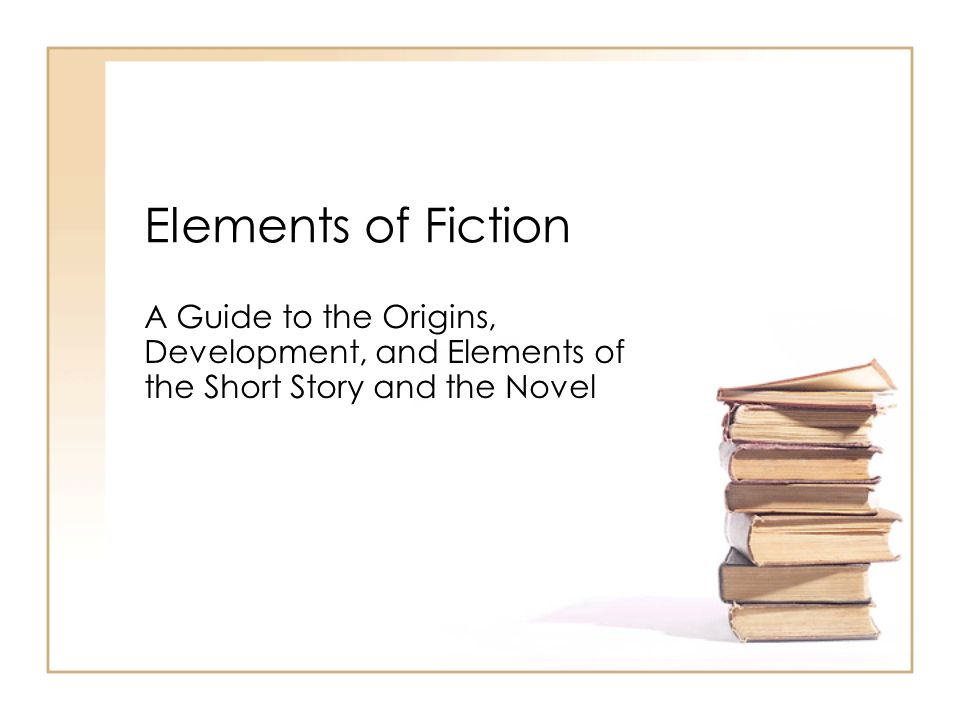 Elements of Fiction A Guide to the Origins, Development, and Elements of  the Short Story and the Novel