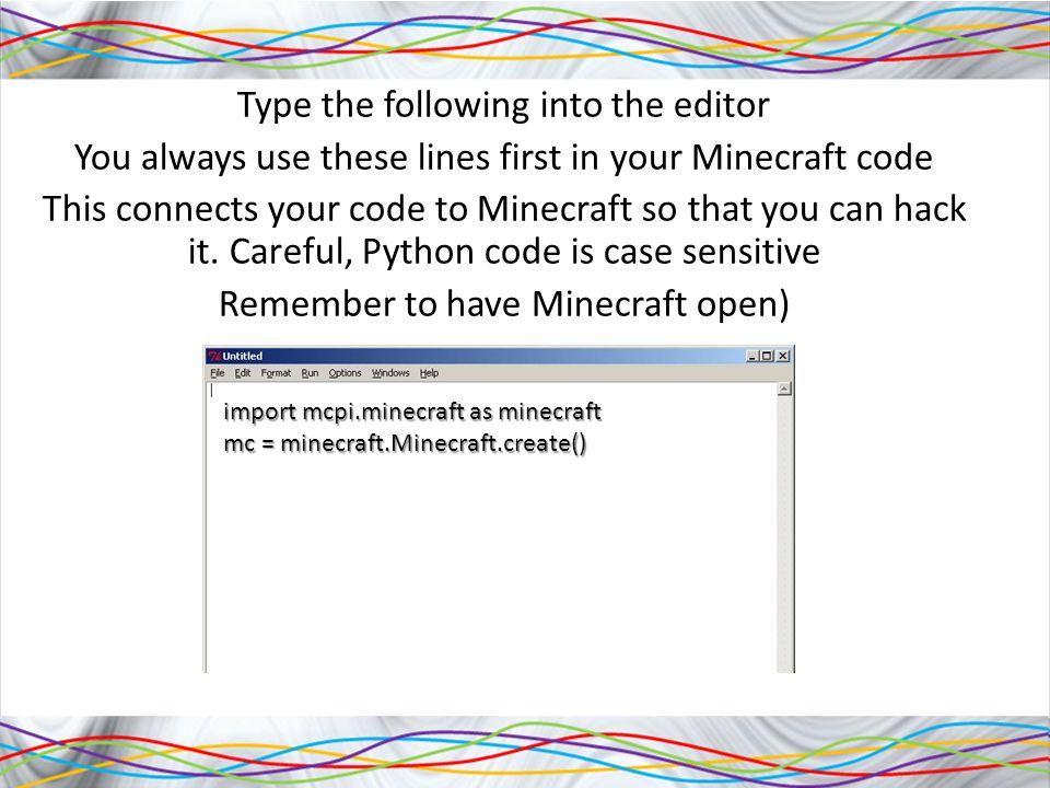 from mcpi.minecraft import Minecraft mc = Minecraft.create ...