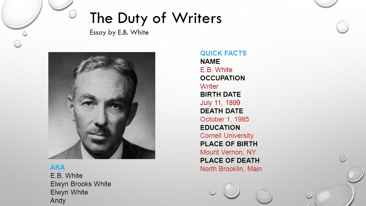 e. b. white essays Eighty-five from the archive: e b white by erin overbey june 7, 2010  that form was the magazine's comment essay—a personal essay that was, in white's hands, light in style yet often .