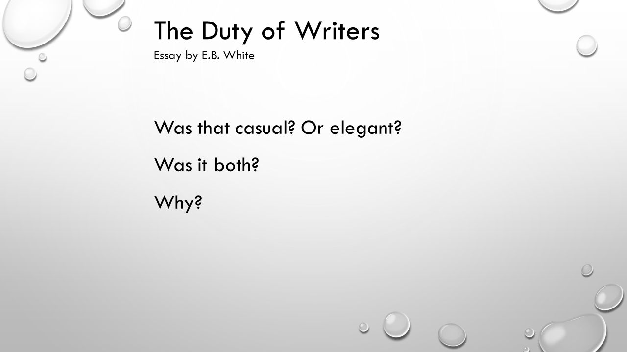 the duty of writers essay by e b white quick facts e b the duty of writers was that casual or elegant was it both why
