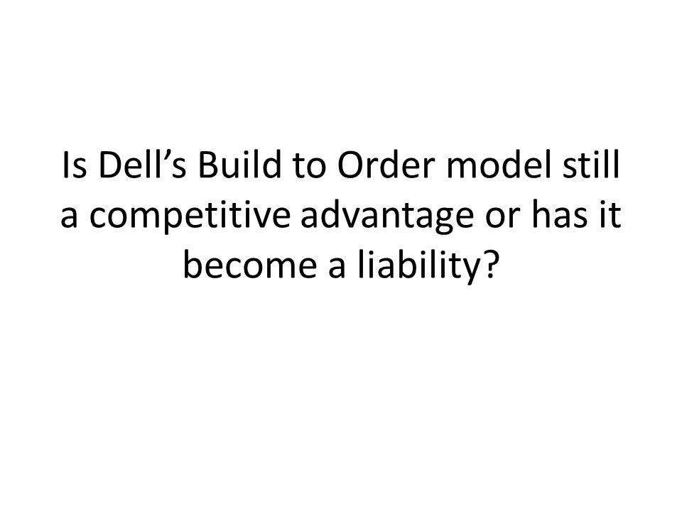 dell's competitive advantage Because it could produce with incredibly low inventory costs, this created a  competitive advantage however, today, the technology market is.
