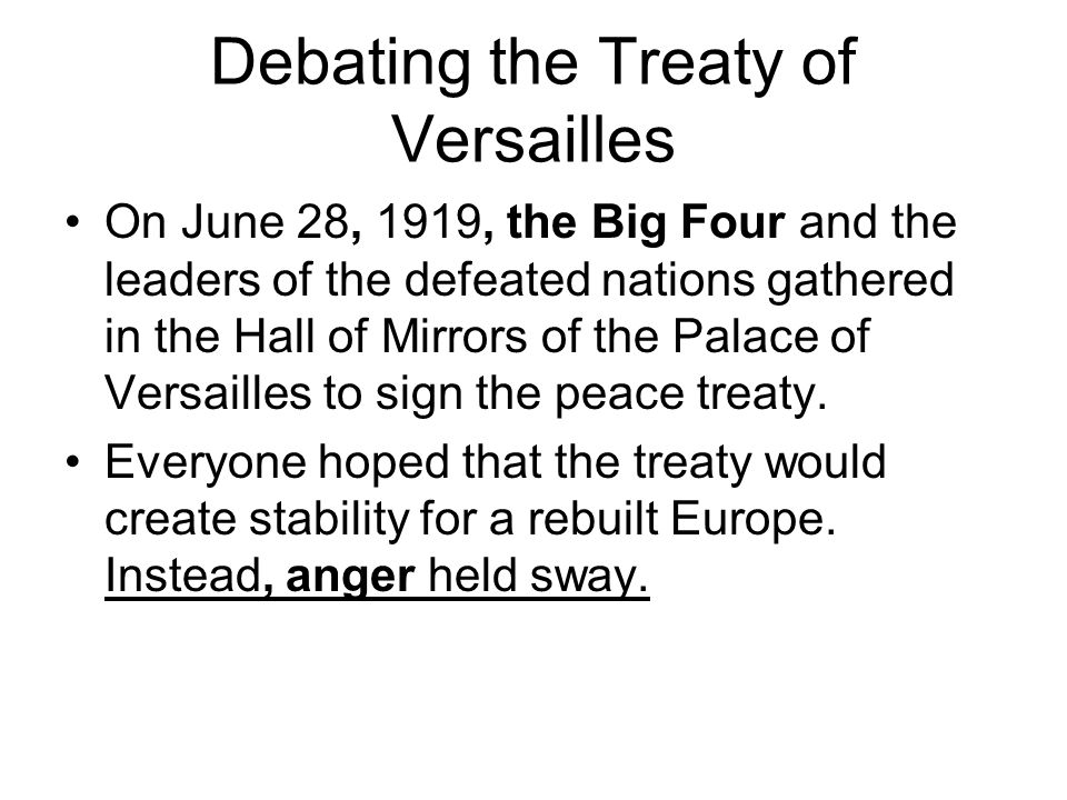 defeat of the treaty of versailles Note: the treaty of versailles was designed to establish the terms of peace between the allied powers and germany it was one part of what is generally regarded as the peace of paris, which also includes separate treaties with hungary, turkey and austria.