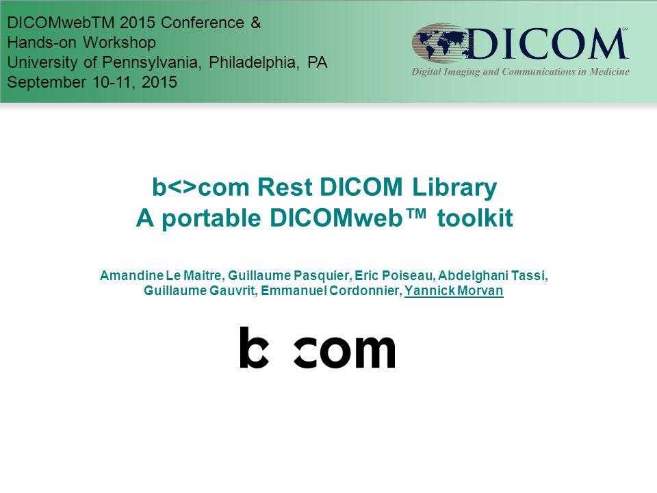 b<>com Rest DICOM Library A portable DICOMweb™ toolkit