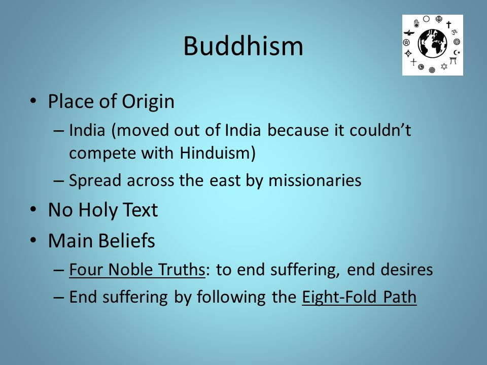 the origins history and beliefs of buddhism Buddhism is one of the most important asian spiritual traditions during its roughly 25 millennia of history, buddhism has shown a flexible approach, adapting itself to different conditions and.