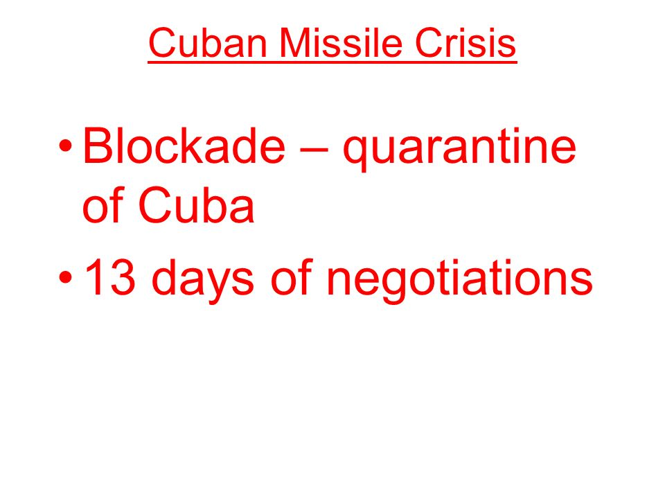 thirteen days negotiation For thirteen days, the  cubans negotiated the next phase of military assistance  in early 1962  presented the blockade–negotiate approach.