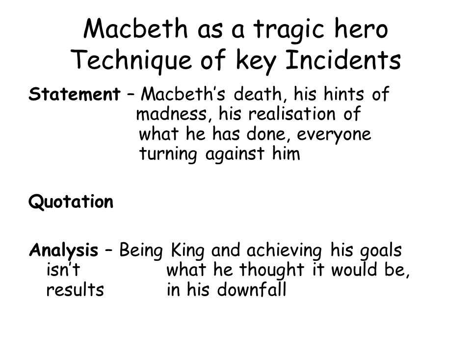macbeth progression of a tragic hero Lady macbeth is a leading character in william shakespeare's tragedy macbeth ( c1603–1607) the wife of the play's tragic hero, macbeth (a scottish nobleman), lady macbeth goads her husband into committing regicide, after which she becomes queen of scotland later, however, she suffers pangs of guilt for her part in.