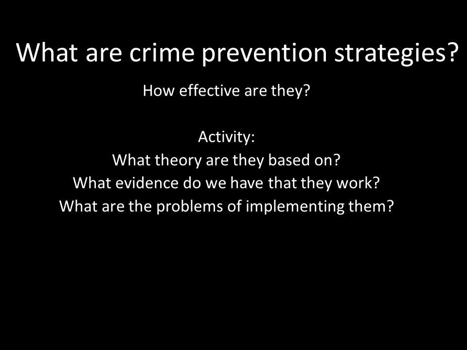 the effectiveness of crime prevention strategies Principle 16 - research-based prevention programs can be cost-effective similar to earlier research, recent research shows that for each dollar invested in prevention, a savings of up to $10 in treatment for alcohol or other substance abuse can be seen (aos et al 2001 hawkins et al 1999 pentz 1998 spoth et al 2002a jones et al 2008.