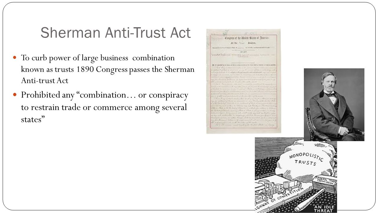 sherman antitrust act wikipedia the Sherman antitrust act law that made it illegal to create monopolies or trusts that restrained free trade 3 elements to prove restraint of trade 1.