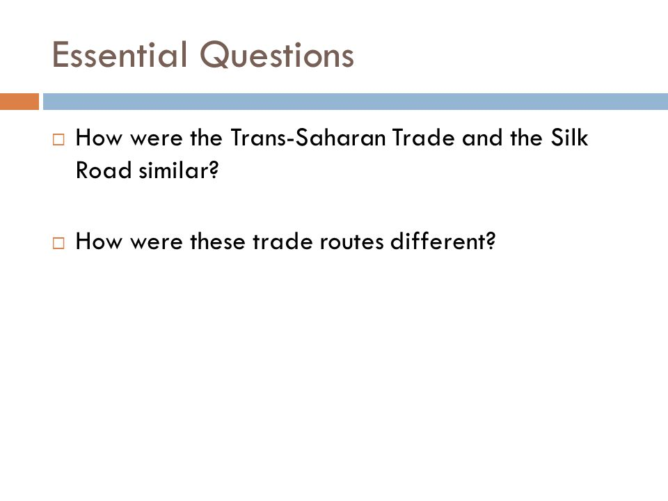 Essential Questions How were the Trans-Saharan Trade and the Silk Road similar.