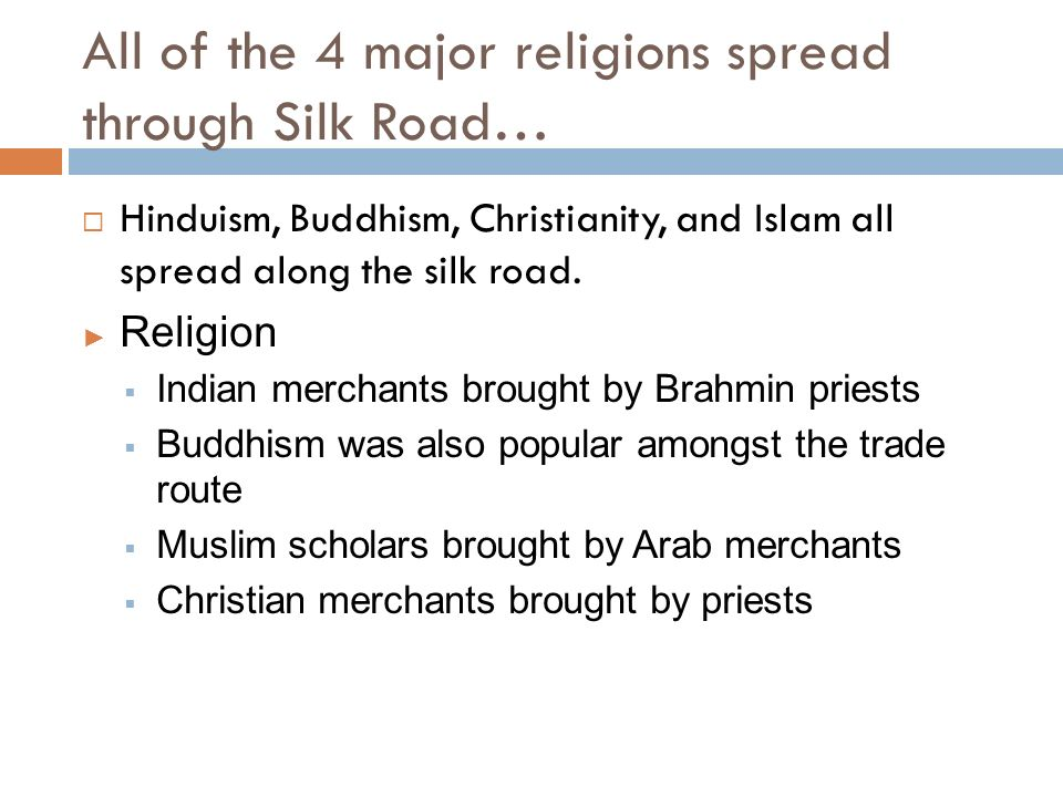 All of the 4 major religions spread through Silk Road…