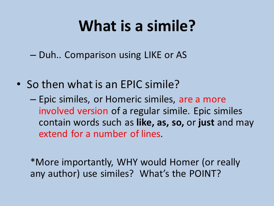 epic similes in the odyssey • seen in epic poems, such as the odyssey but also in modern examples • an extended and vivid comparison of two unlike things  in this epic simile, the sound .
