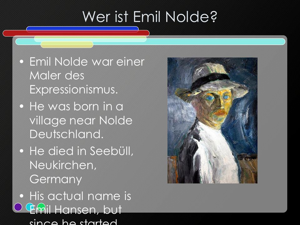 Wer ist Emil Nolde Emil Nolde war einer Maler des Expressionismus.