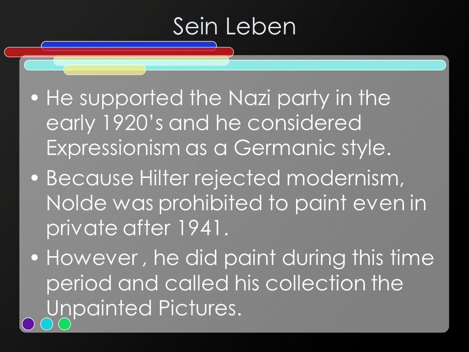 Sein Leben He supported the Nazi party in the early 1920's and he considered Expressionism as a Germanic style.