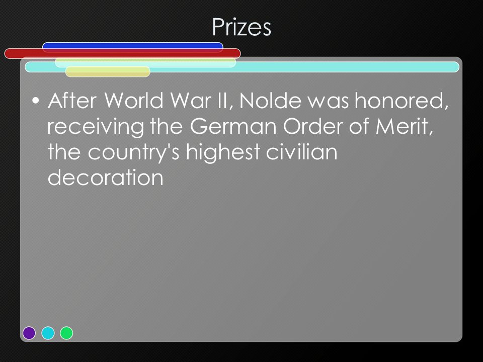 Prizes After World War II, Nolde was honored, receiving the German Order of Merit, the country s highest civilian decoration.