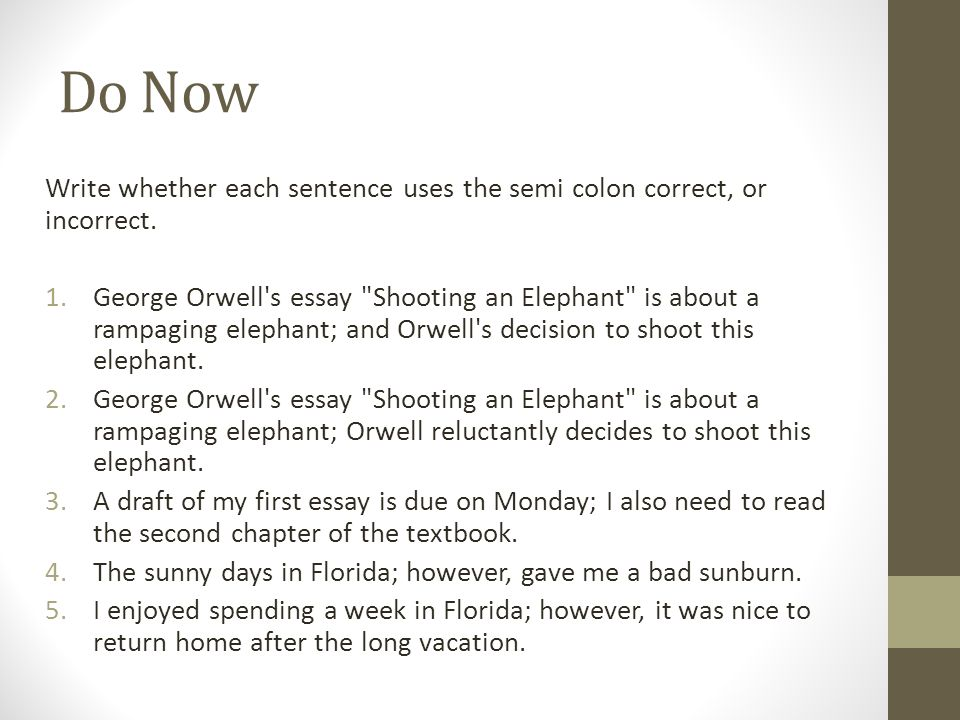 non fiction narratives ppt  2 do now write whether each sentence uses the semi colon correct or incorrect george orwell s essay shooting an elephant