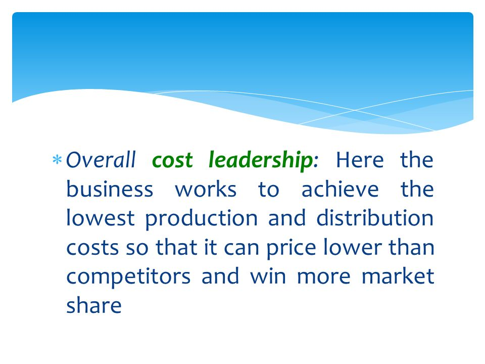 overall cost leadership Definition: cost leadership is a strategy that companies use to achieve competitive advantage by creating a low-cost-position among its competitors in other words, it's a company's ability to maintain lower prices than its competitors by increasing productivity and efficiency, eliminating waste, or controlling costs.
