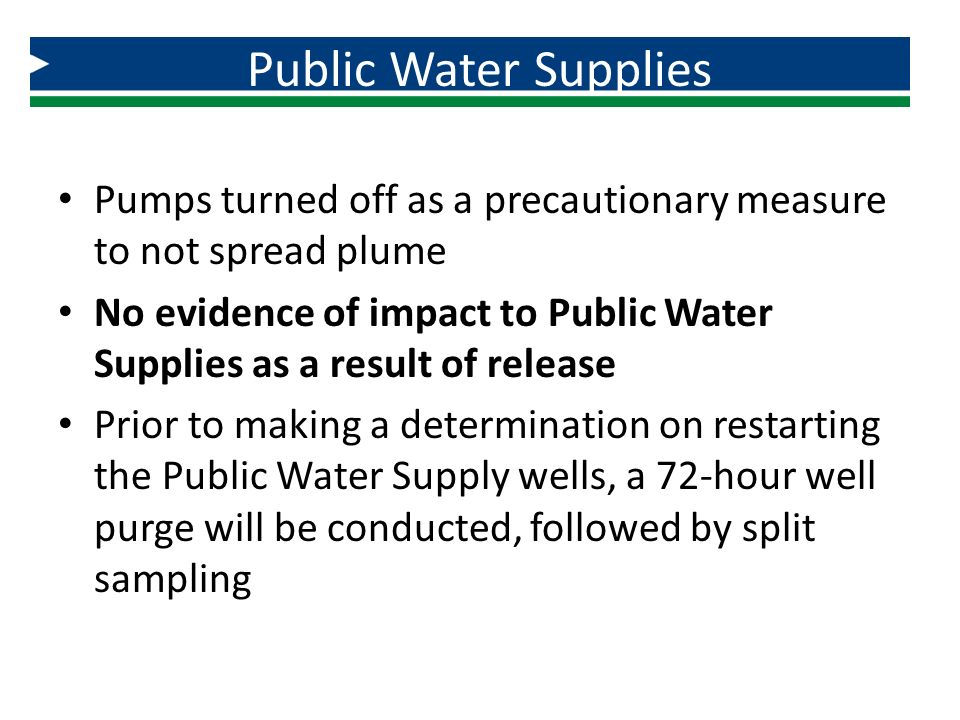 Public Water Supplies Pumps turned off as a precautionary measure to not spread plume.