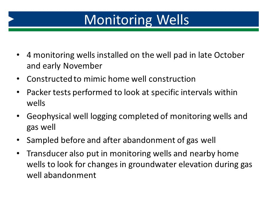 Monitoring Wells 4 monitoring wells installed on the well pad in late October and early November. Constructed to mimic home well construction.