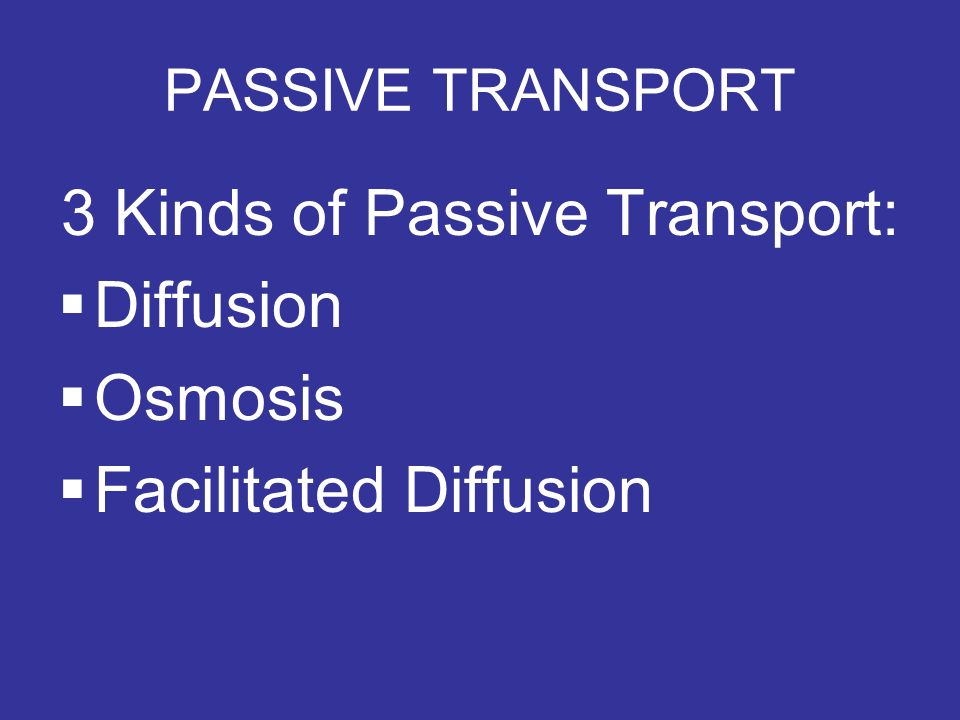 3 Kinds of Passive Transport:
