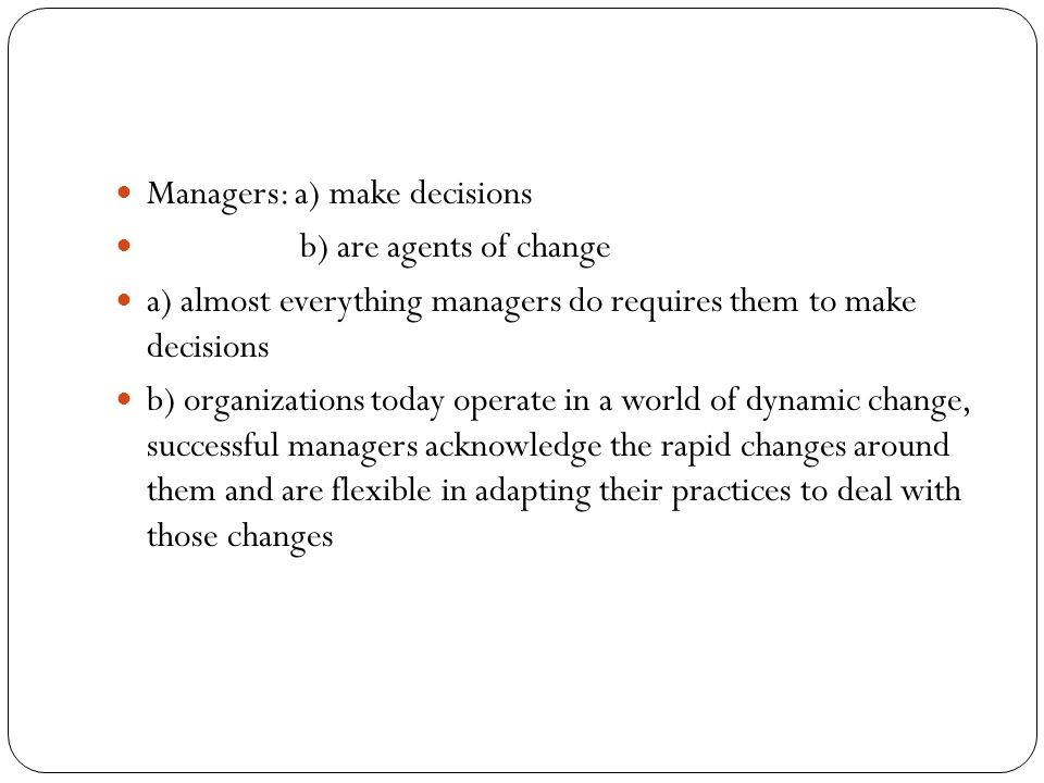 Managers: a) make decisions