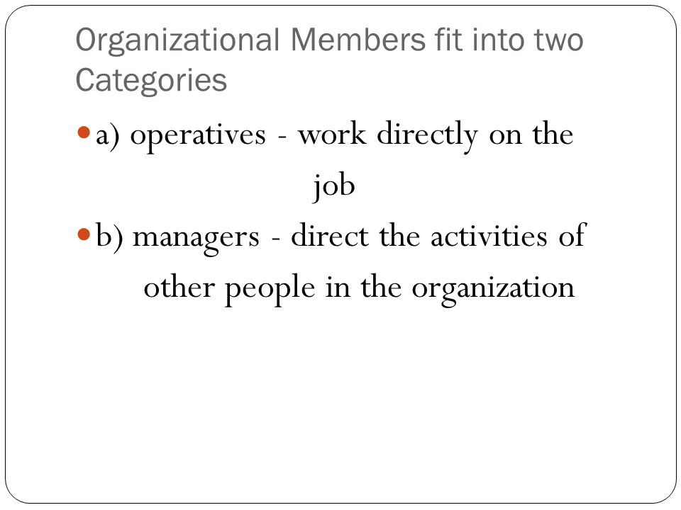 Organizational Members fit into two Categories