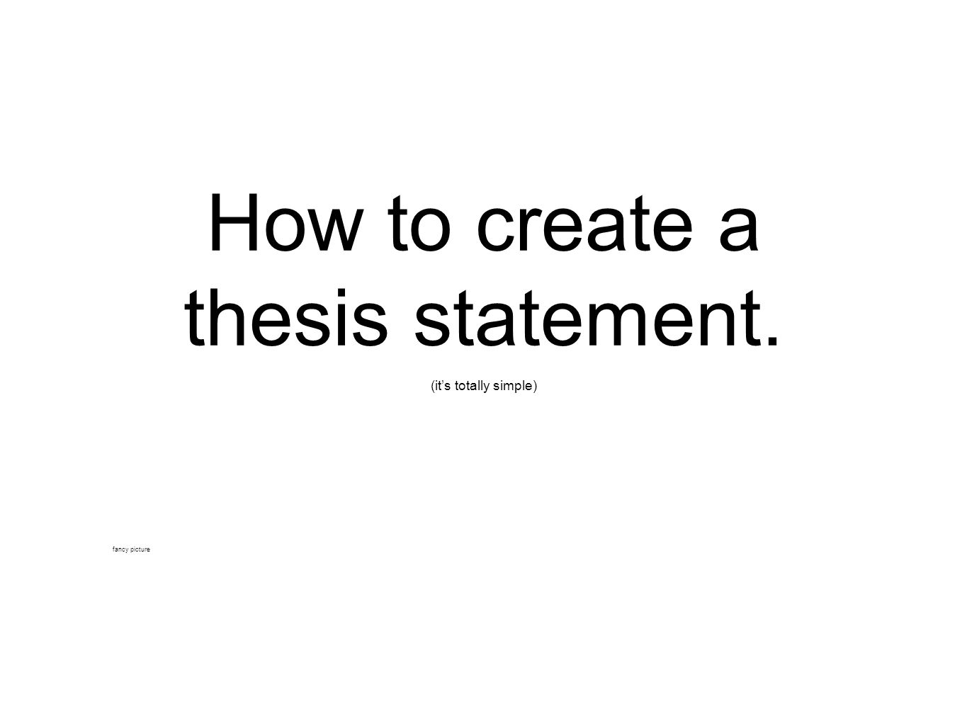 best thesis statement ever Write an introductory paragraph using the following thesis statement remember to open with a general statement and work your way back to the thesis.