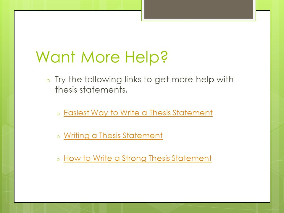 help with thesis statements The advantage of a clear thesis statement is that it will also help you to stay on track at any time during your writing process, you should be able to make a direct connection between what you're writing and your thesis statement if that connection isn't clear, you may need to either adjust your writing, or revisit your thesis.