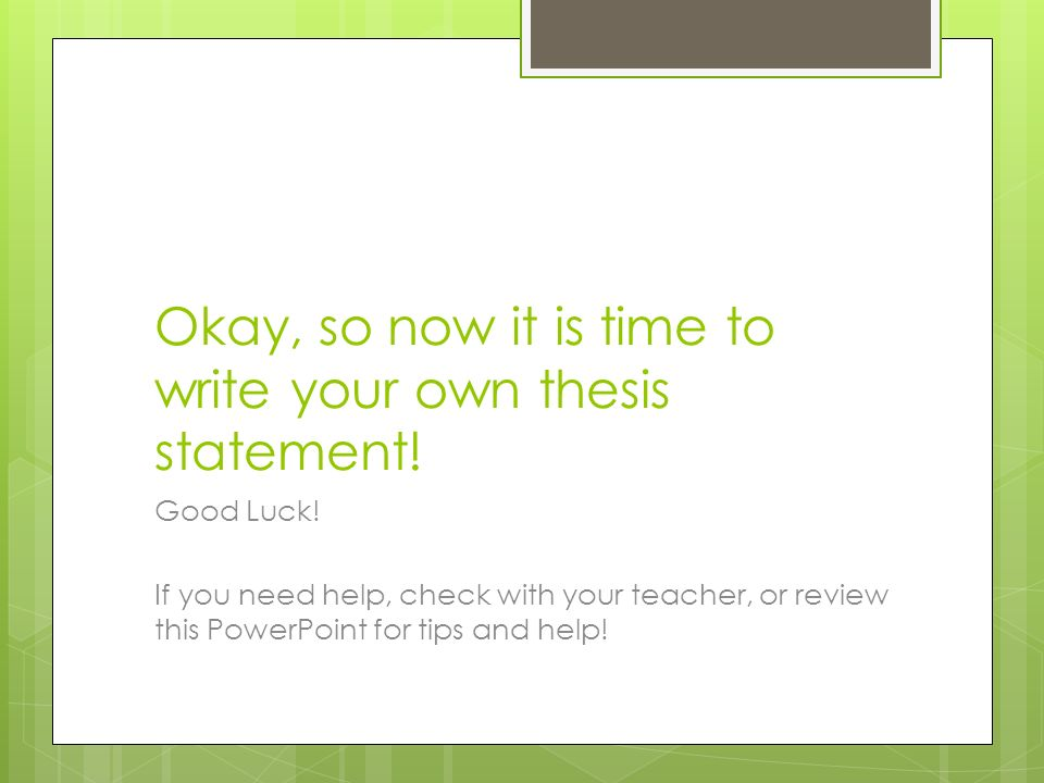 powerpoint how to write a thesis statement What is a thesis statement every paper you write should have a main point, a main idea, or central message the argument(s) you make.
