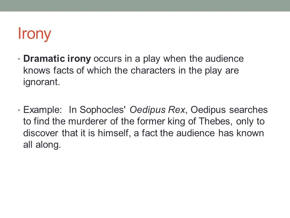 dramatic irony in odepius the king Dramatic irony in oedipus - download as word doc (doc / docx), pdf file  it is  oedipus who becomes the suppliant and creon who is the king of course we.