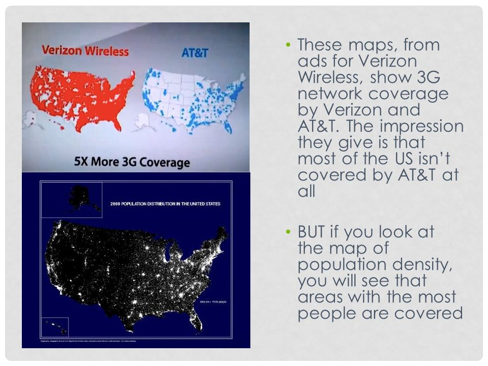 19 These Maps From Ads For Verizon Wireless Show 3g Network Coverage By Verizon And At T The Impression They Give Is That Most Of The Us Isn T Covered By