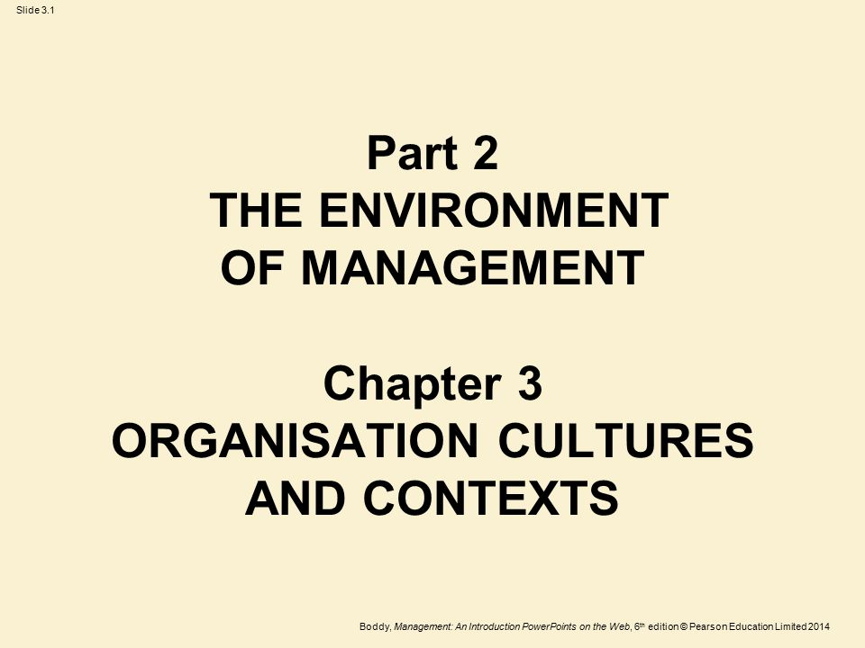 Part 2 THE ENVIRONMENT OF MANAGEMENT Chapter 3 ORGANISATION CULTURES AND CONTEXTS