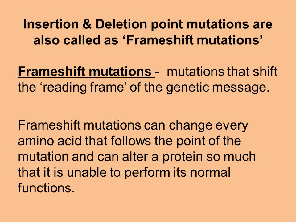 Insertion & Deletion point mutations are also called as 'Frameshift mutations'