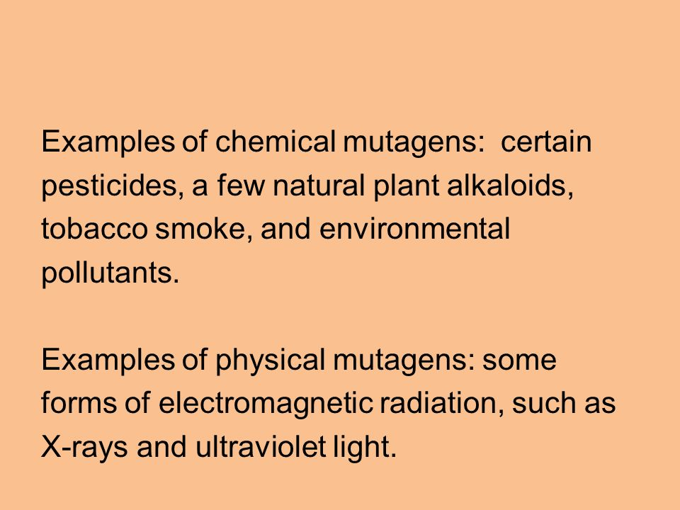 Examples of chemical mutagens: certain
