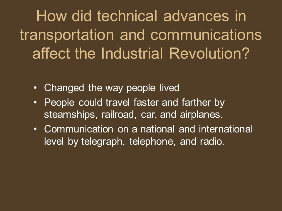 how did transportation change during industrial revolution Each change could have been traced back to the railroads  during the second industrial revolution, innovations in transportation, such as roads, steamboats, the .