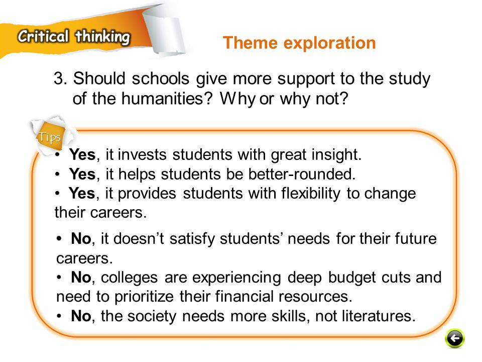 Critical thinking Theme exploration. 3. Should schools give more support to the study of the humanities Why or why not