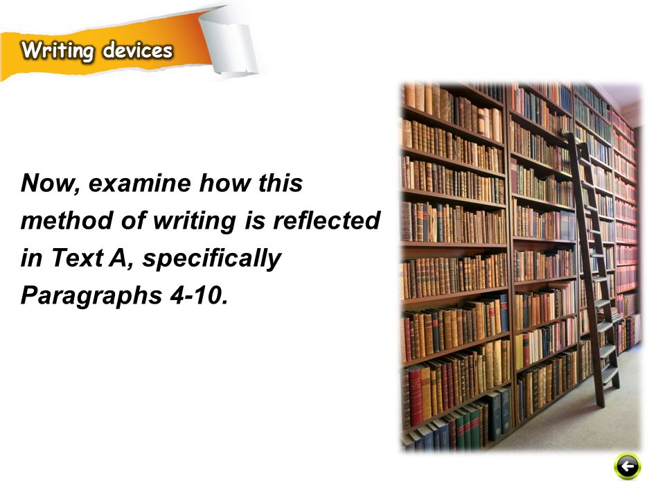 Writing devices Now, examine how this method of writing is reflected in Text A, specifically Paragraphs 4-10.