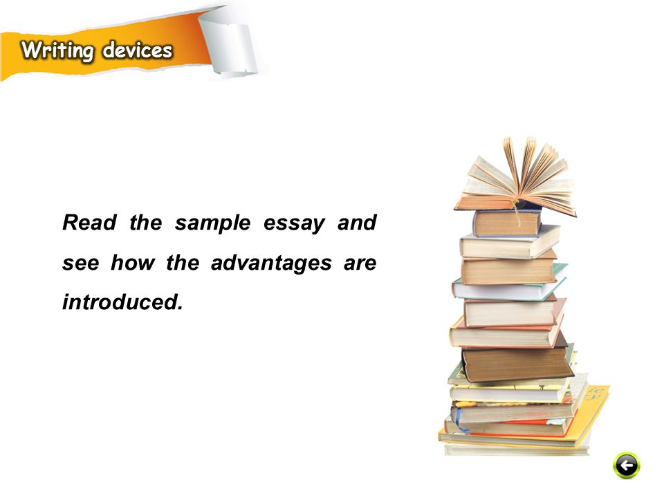 Read the sample essay and see how the advantages are introduced.